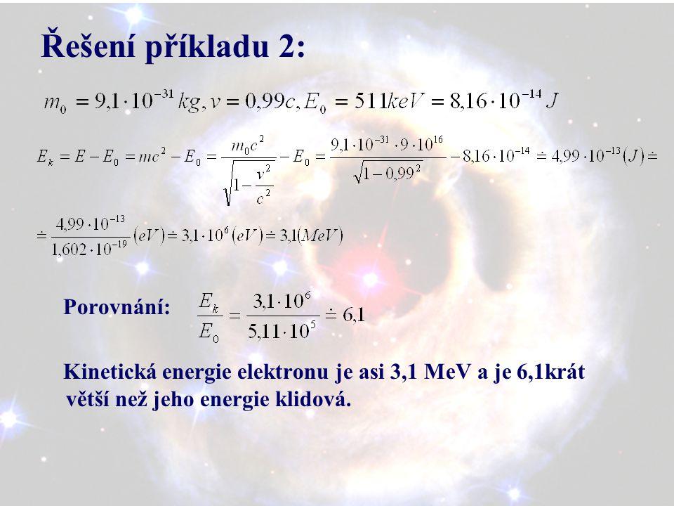 Řešení příkladu 2: Porovnání: Kinetická energie elektronu je asi 3,1 MeV a je 6,1krát větší než jeho energie klidová.