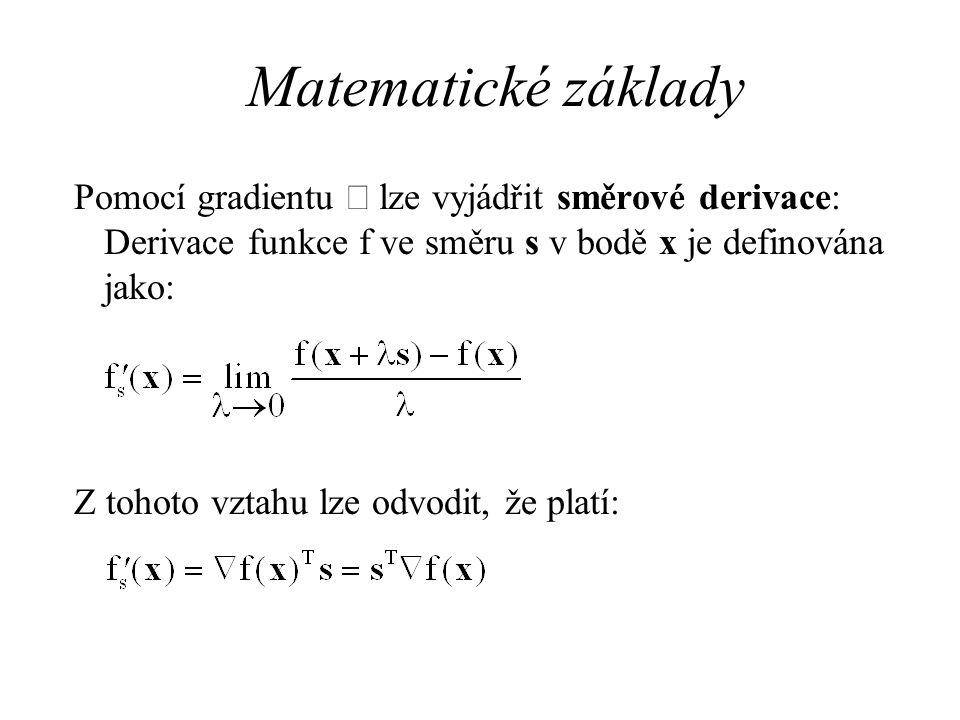 Matematické základy Pomocí gradientu  lze vyjádřit směrové derivace: Derivace funkce f ve směru s v bodě x je definována jako: Z tohoto vztahu lze odvodit, že platí: