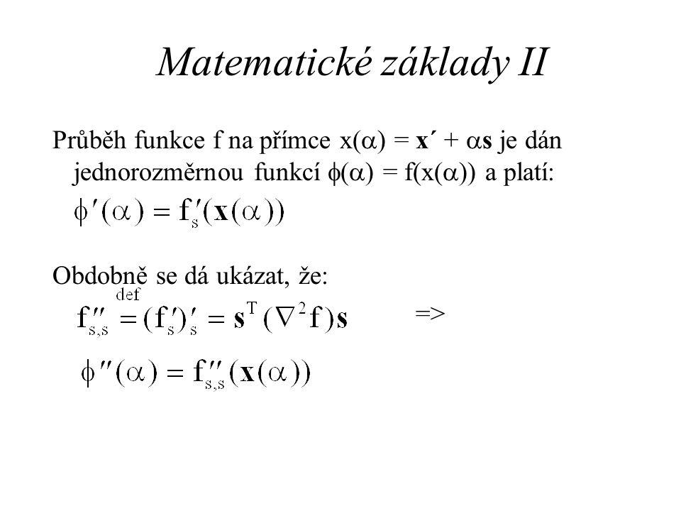 Matematické základy II Průběh funkce f na přímce x(  ) = x´ +  s je dán jednorozměrnou funkcí  (  ) = f(x(  )) a platí: Obdobně se dá ukázat, že: =>