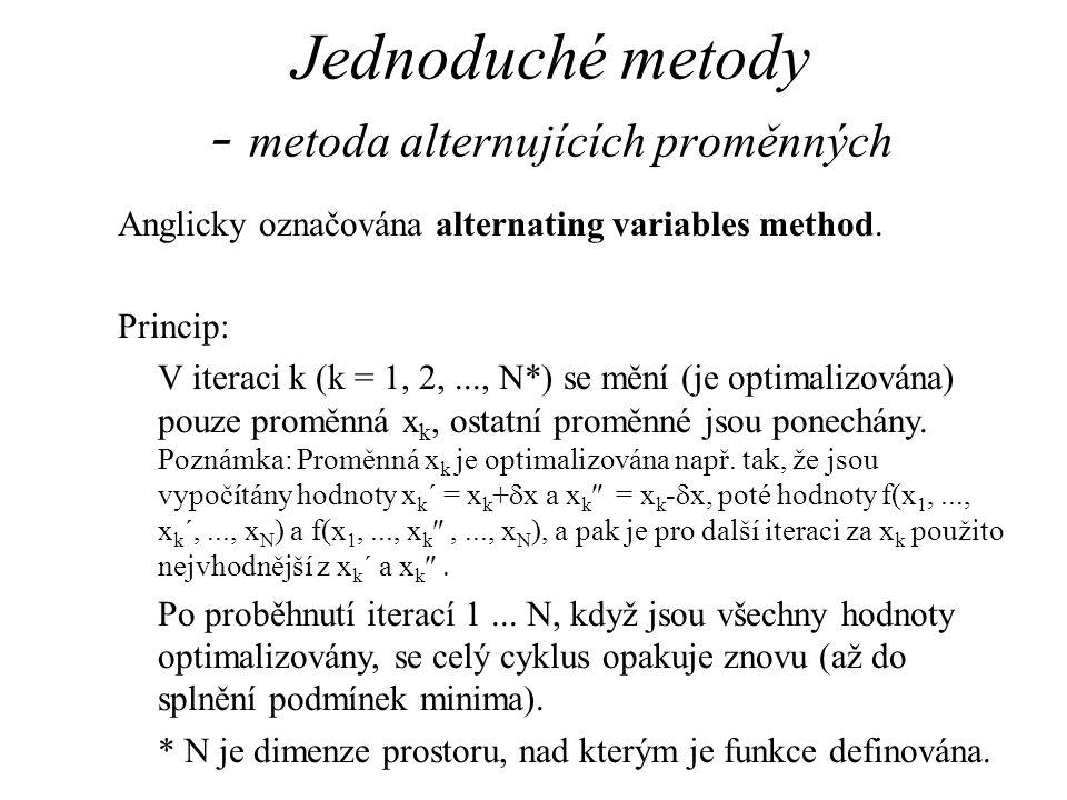 Jednoduché metody - metoda alternujících proměnných Anglicky označována alternating variables method. Princip: V iteraci k (k = 1, 2,..., N*) se mění