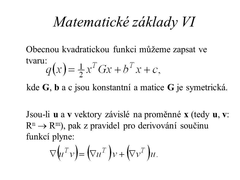 Matematické základy VI Obecnou kvadratickou funkci můžeme zapsat ve tvaru: kde G, b a c jsou konstantní a matice G je symetrická. Jsou-li u a v vektor