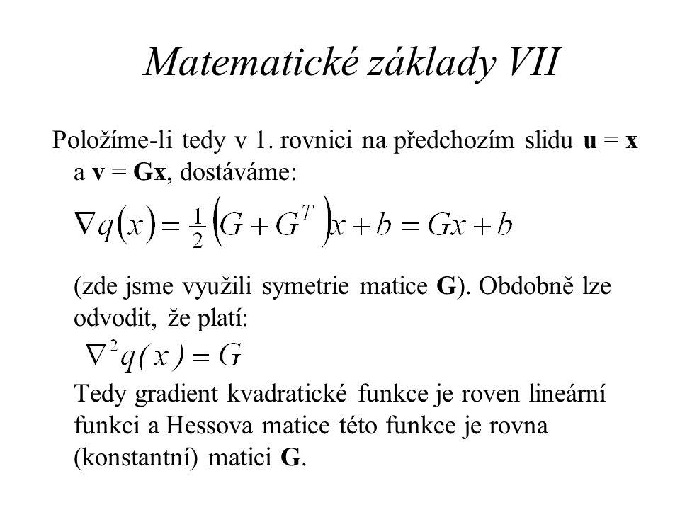 Matematické základy VII Položíme-li tedy v 1. rovnici na předchozím slidu u = x a v = Gx, dostáváme: (zde jsme využili symetrie matice G). Obdobně lze