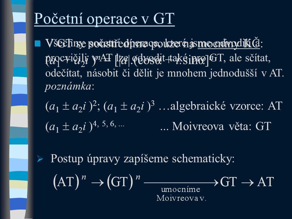 Početní operace v GT Všechny početní operace, které jsme odvodili a procvičili v AT lze odvodit také pro GT, ale sčítat, odečítat, násobit či dělit je mnohem jednodušší v AT.