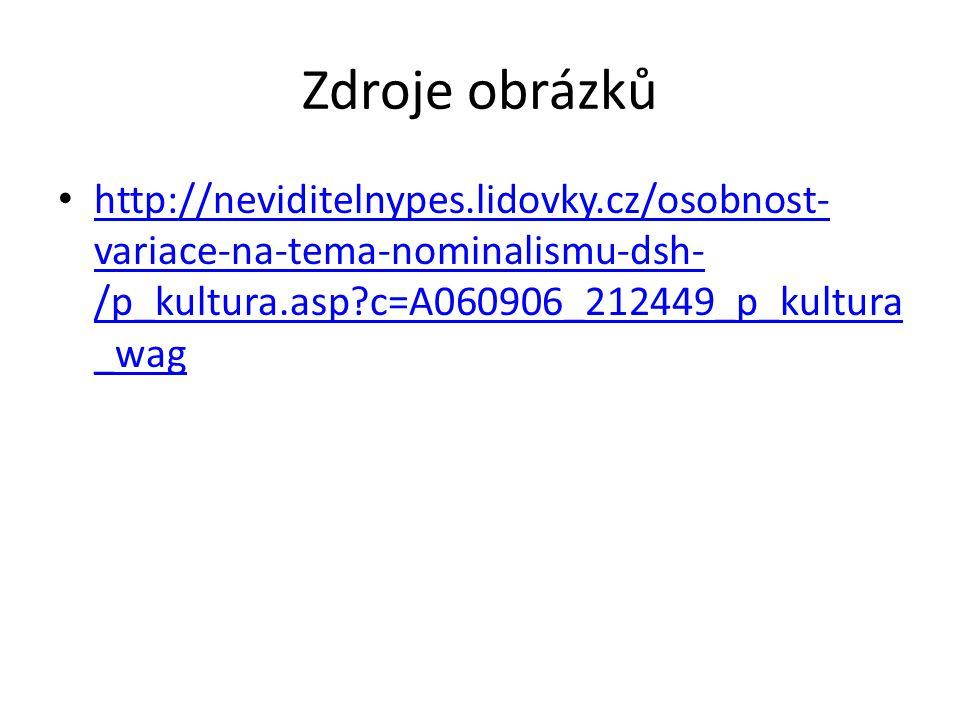 Zdroje obrázků http://neviditelnypes.lidovky.cz/osobnost- variace-na-tema-nominalismu-dsh- /p_kultura.asp?c=A060906_212449_p_kultura _wag http://neviditelnypes.lidovky.cz/osobnost- variace-na-tema-nominalismu-dsh- /p_kultura.asp?c=A060906_212449_p_kultura _wag