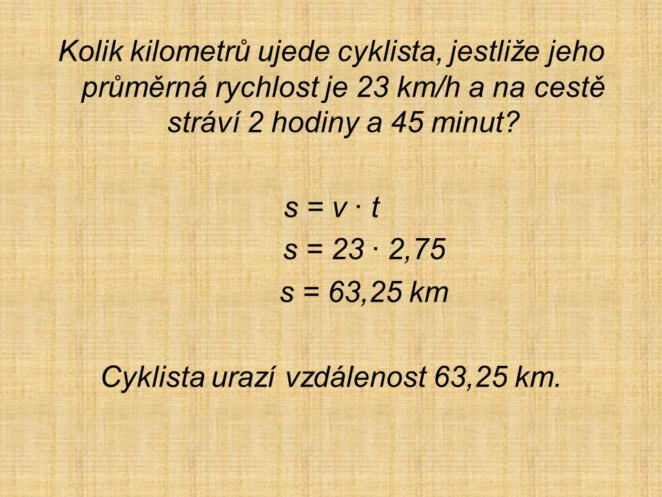 Kolik kilometrů ujede cyklista, jestliže jeho průměrná rychlost je 23 km/h a na cestě stráví 2 hodiny a 45 minut.