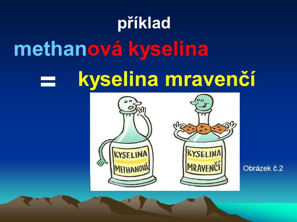 příklad kyselina mravenčí methanová kyselina = Obrázek č.2