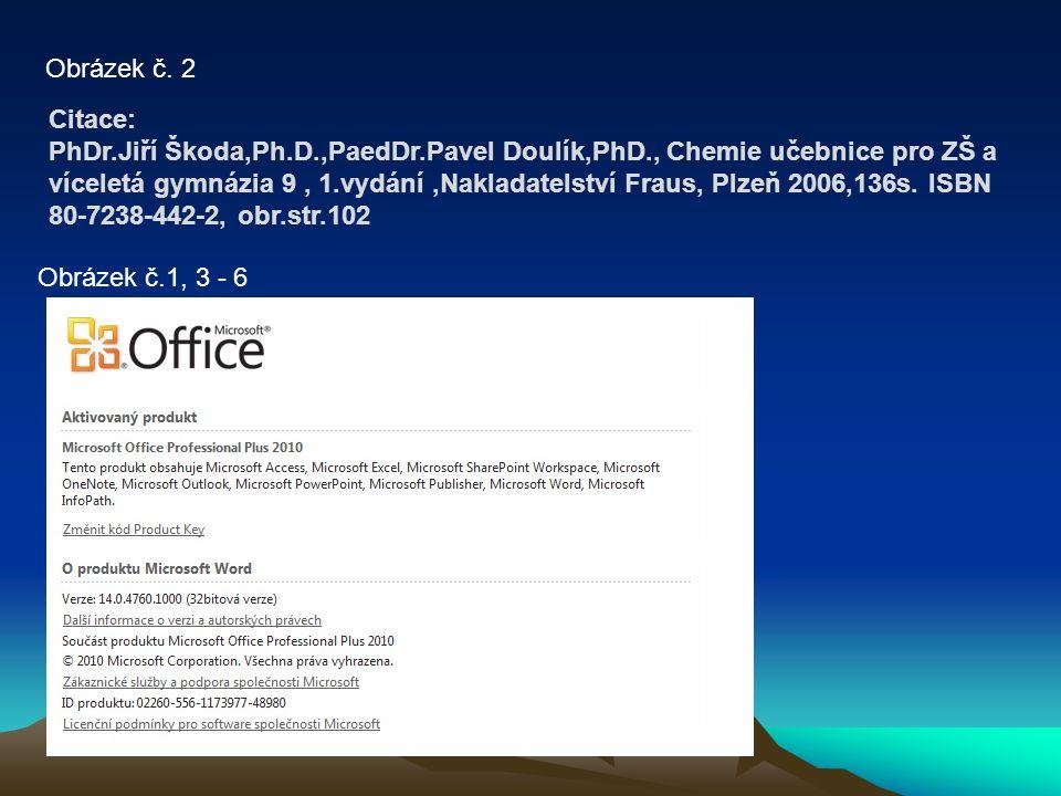 Obrázek č.1, 3 - 6 Obrázek č. 2 Citace: PhDr.Jiří Škoda,Ph.D.,PaedDr.Pavel Doulík,PhD., Chemie učebnice pro ZŠ a víceletá gymnázia 9, 1.vydání,Naklada
