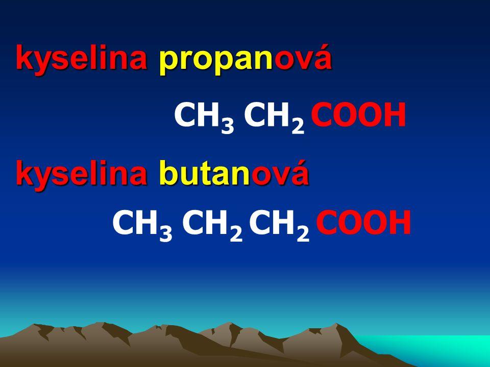 kyselina propanová kyselina butanová CH 3 CH 2 COOH CH 3 CH 2 CH 2 COOH