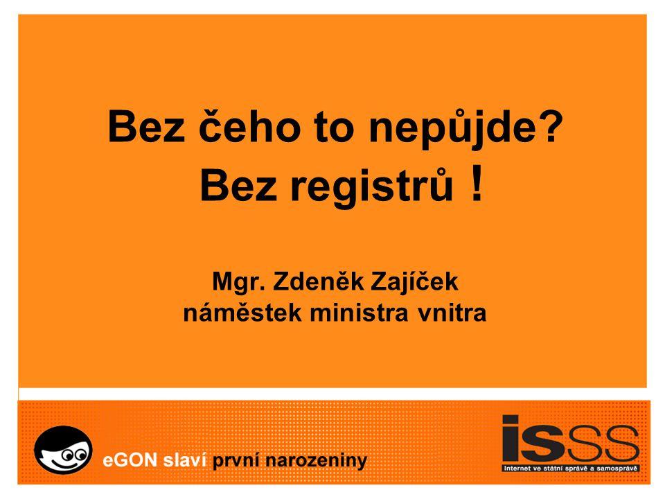 Bez čeho to nepůjde Bez registrů ! Mgr. Zdeněk Zajíček náměstek ministra vnitra