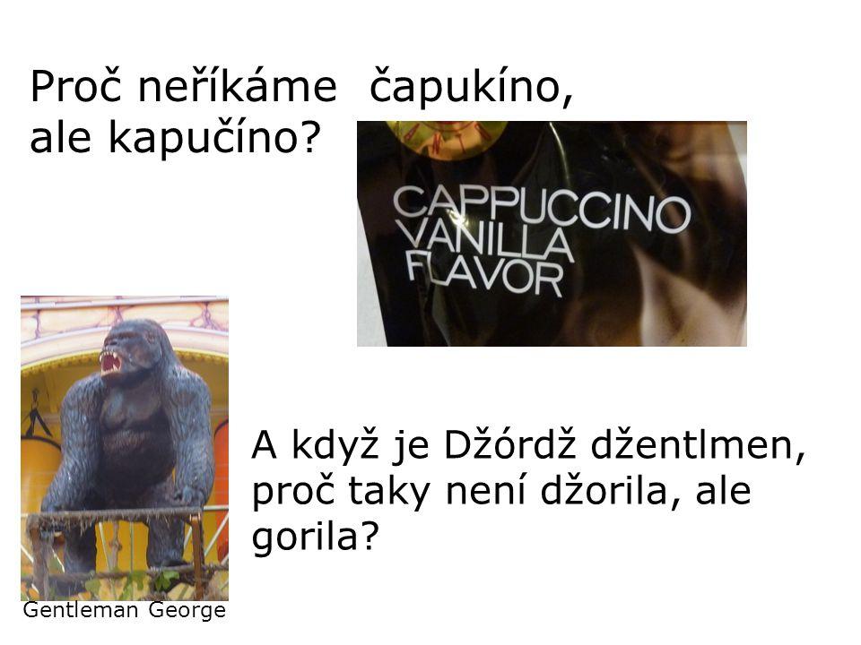 A když je Džórdž džentlmen, proč taky není džorila, ale gorila.