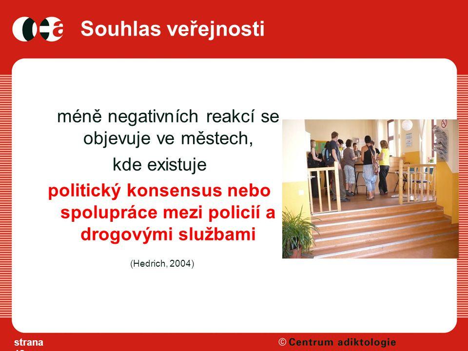 Souhlas veřejnosti méně negativních reakcí se objevuje ve městech, kde existuje politický konsensus nebo spolupráce mezi policií a drogovými službami (Hedrich, 2004) strana 18
