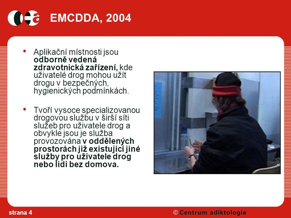 EMCDDA, 2004 Aplikační místnosti jsou odborně vedená zdravotnická zařízení, kde uživatelé drog mohou užít drogu v bezpečných, hygienických podmínkách.