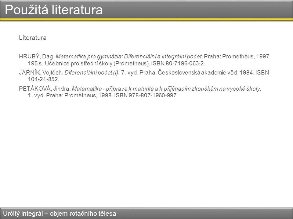 Použitá literatura Literatura HRUBÝ, Dag. Matematika pro gymnázia: Diferenciální a integrální počet. Praha: Prometheus, 1997, 195 s. Učebnice pro stře