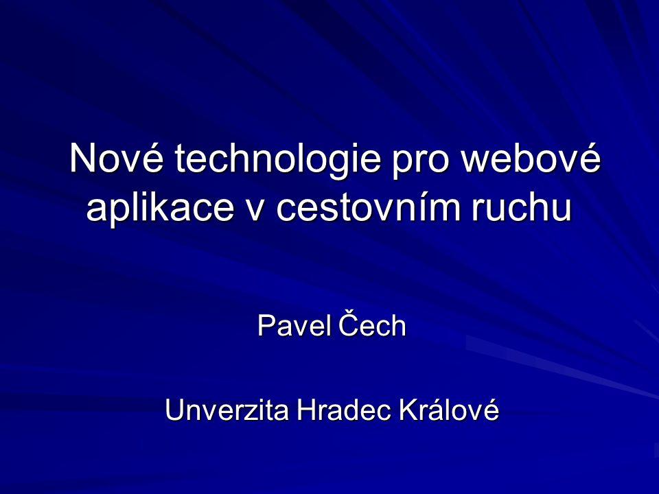Nové technologie pro webové aplikace v cestovním ruchu Nové technologie pro webové aplikace v cestovním ruchu Pavel Čech Unverzita Hradec Králové