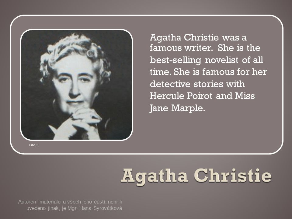 Agatha Christie was a famous writer. She is the best-selling novelist of all time.