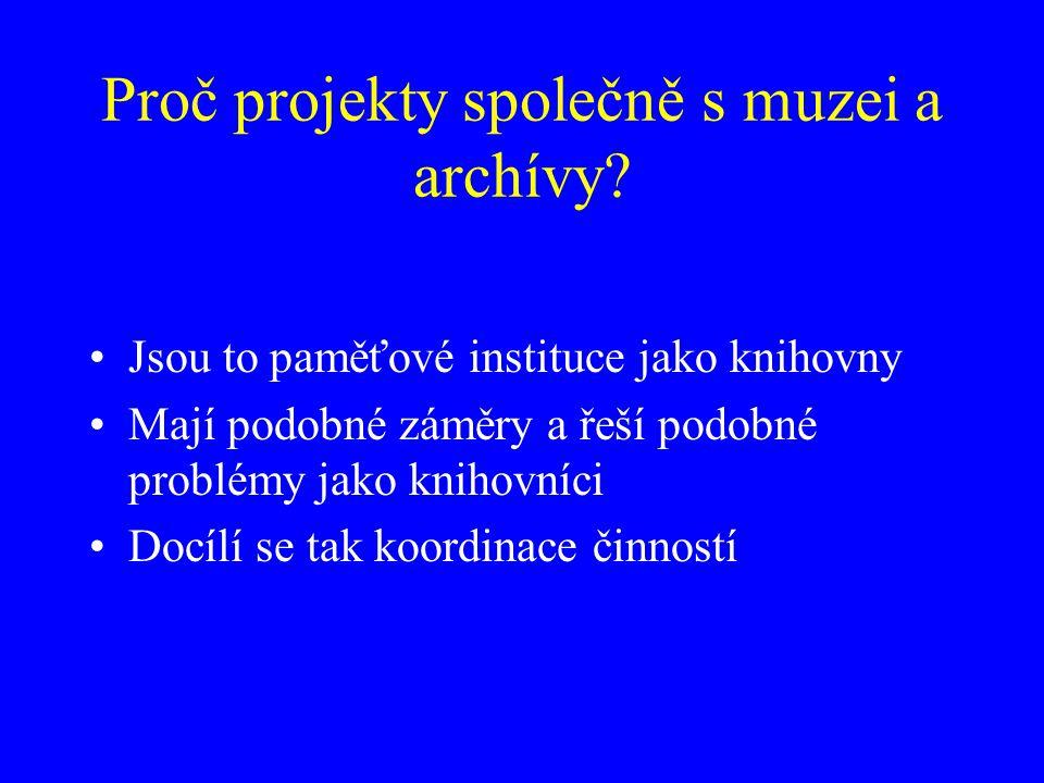 Typy projektů Projekty institucí tvořených knihovnou, muzeem a archivem Projekty koordinované nebo podporované orgány, jimiž členy jsou současně knihovny, archivy a muzea Projekty, na nichž se domluví knihovna s archivem, muzeem či s oběma institucemi