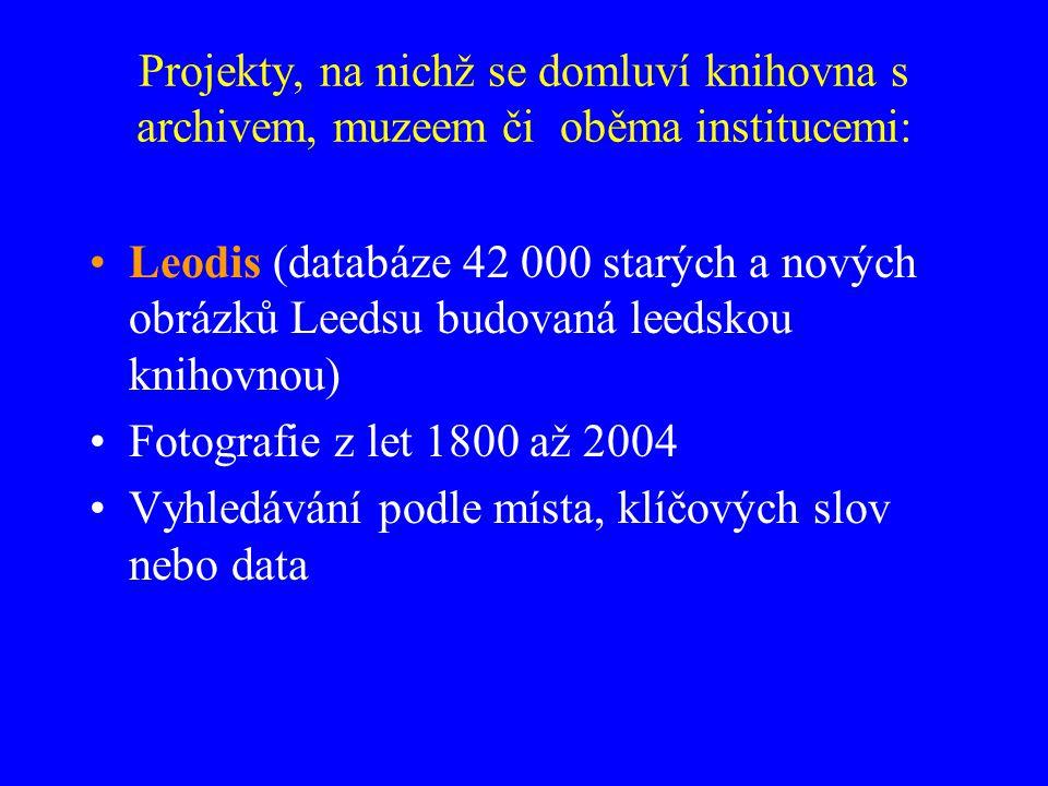 Projekty, na nichž se domluví knihovna s archivem, muzeem či oběma institucemi: Leodis (databáze 42 000 starých a nových obrázků Leedsu budovaná leedskou knihovnou) Fotografie z let 1800 až 2004 Vyhledávání podle místa, klíčových slov nebo data