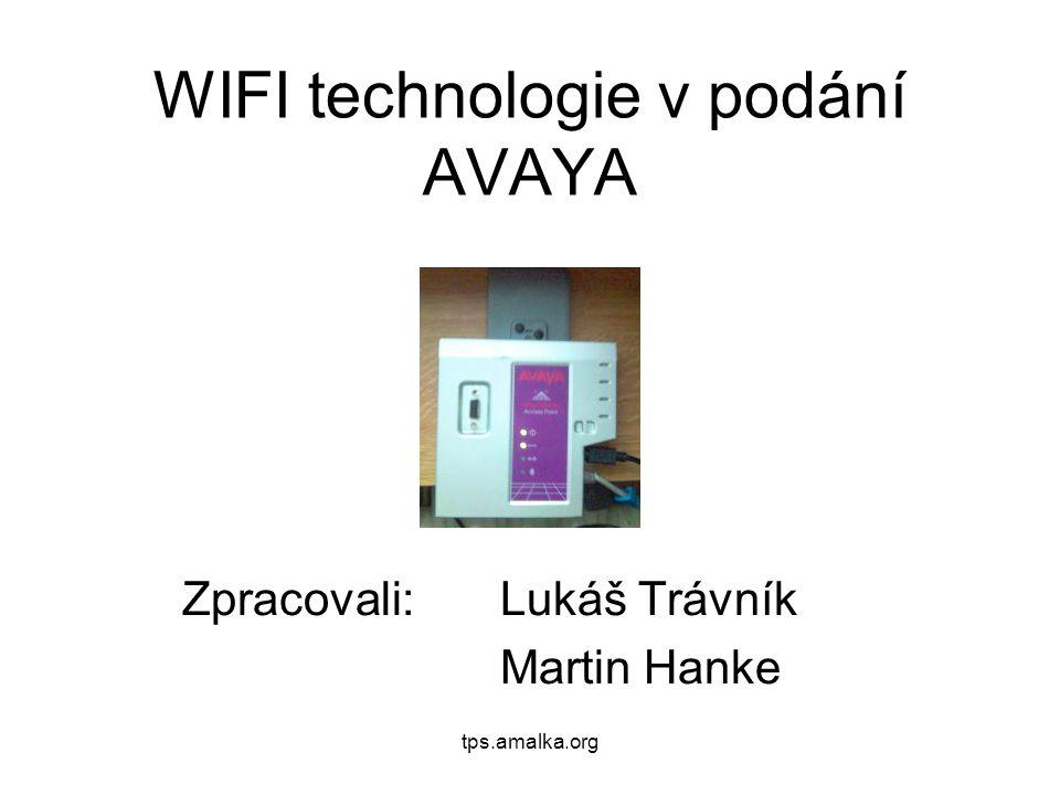 tps.amalka.org WIFI technologie v podání AVAYA Zpracovali: Lukáš Trávník Martin Hanke
