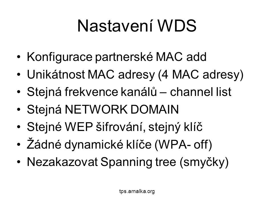 Nastavení WDS Konfigurace partnerské MAC add Unikátnost MAC adresy (4 MAC adresy) Stejná frekvence kanálů – channel list Stejná NETWORK DOMAIN Stejné WEP šifrování, stejný klíč Žádné dynamické klíče (WPA- off) Nezakazovat Spanning tree (smyčky)