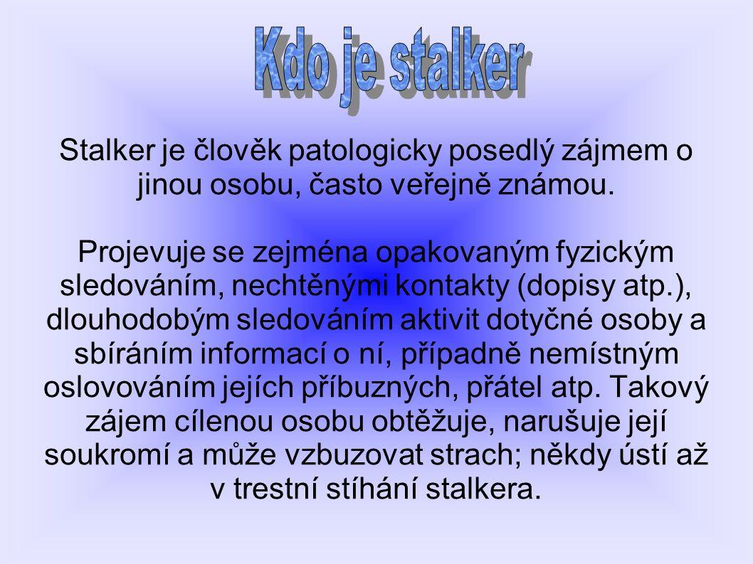 Stalker je člověk patologicky posedlý zájmem o jinou osobu, často veřejně známou. Projevuje se zejména opakovaným fyzickým sledováním, nechtěnými kont