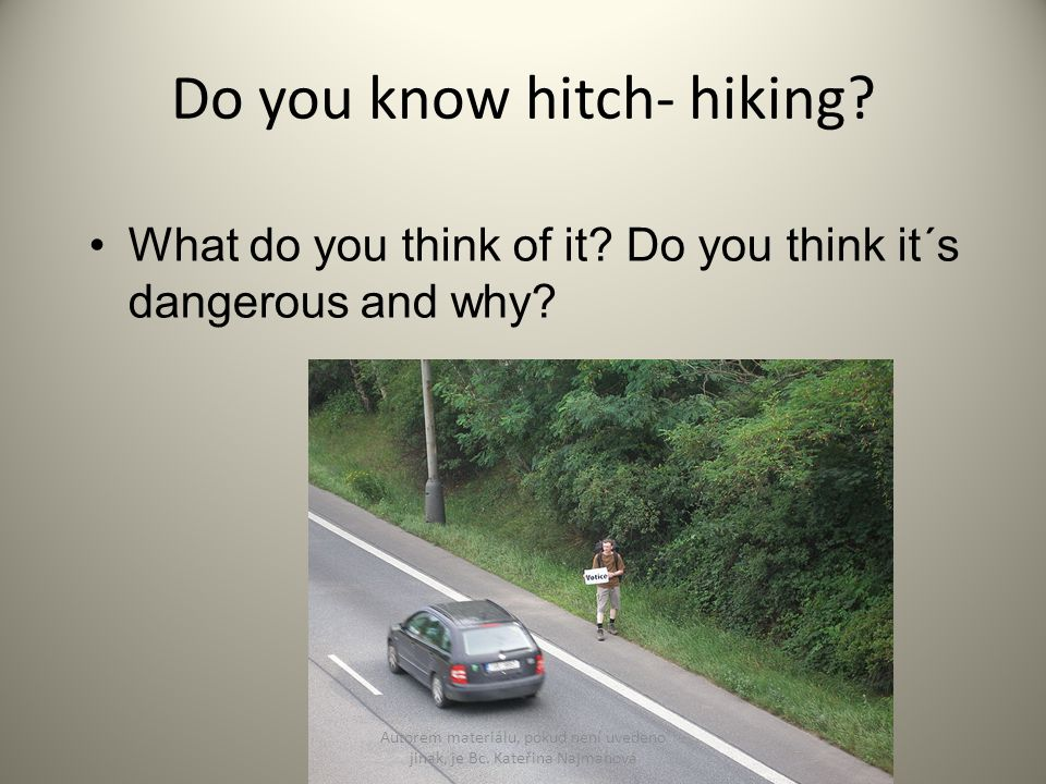 Do you know hitch- hiking. What do you think of it.