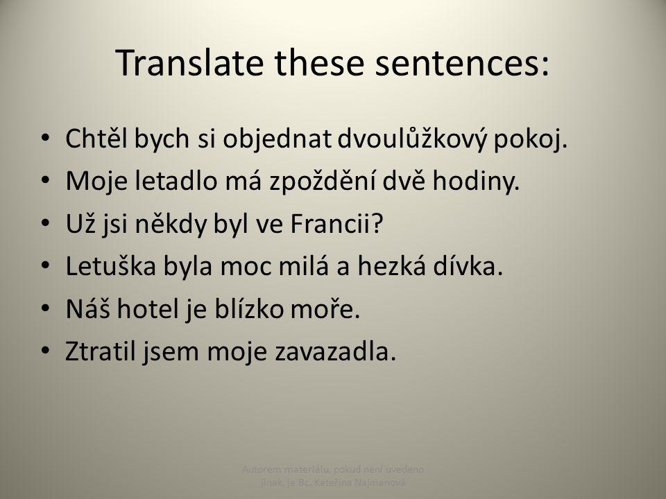 Translate these sentences: Chtěl bych si objednat dvoulůžkový pokoj.