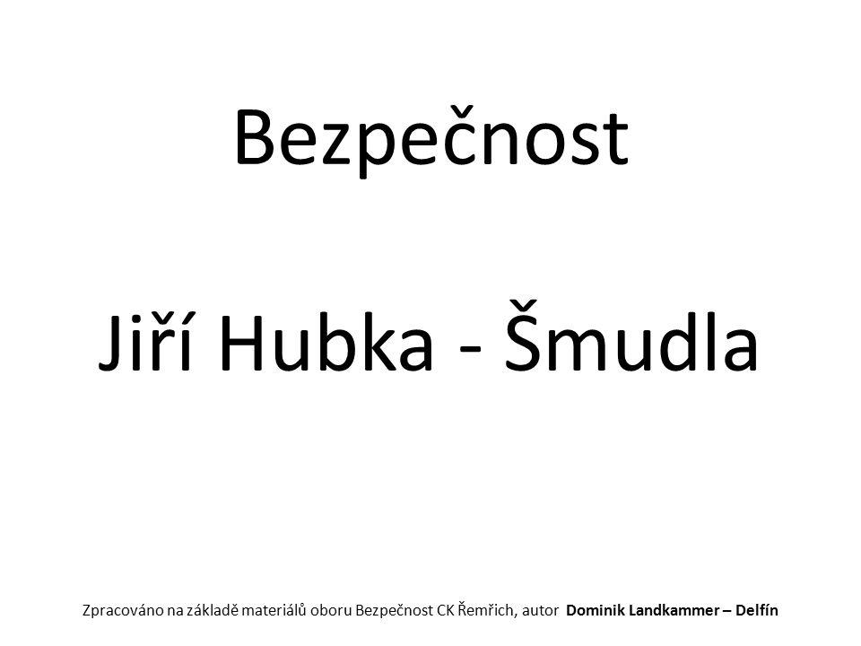 Bezpečnost Jiří Hubka - Šmudla Zpracováno na základě materiálů oboru Bezpečnost CK Řemřich, autor Dominik Landkammer – Delfín