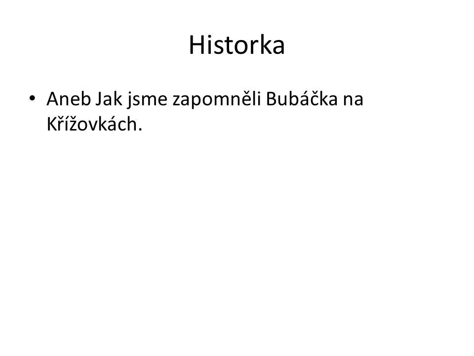 Historka Aneb Jak jsme zapomněli Bubáčka na Křížovkách.