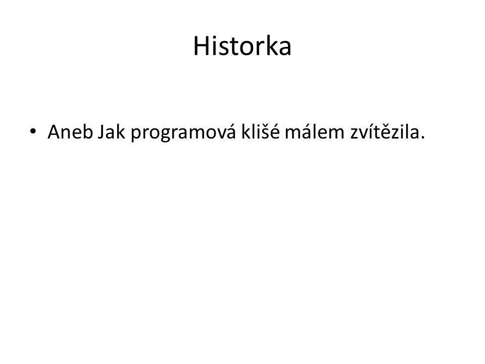 Historka Aneb Jak programová klišé málem zvítězila.