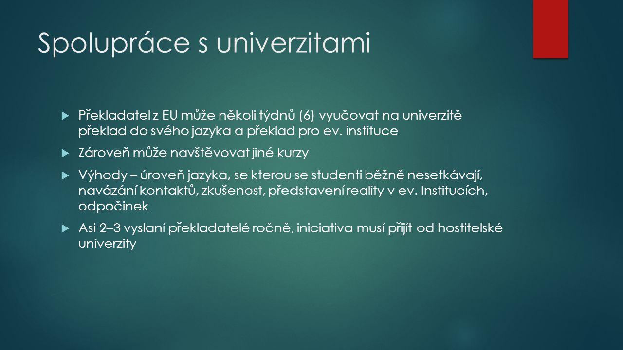 Spolupráce s univerzitami  Překladatel z EU může několi týdnů (6) vyučovat na univerzitě překlad do svého jazyka a překlad pro ev. instituce  Zárove