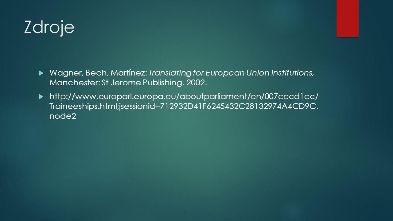 Zdroje  Wagner, Bech, Martínez: Translating for European Union Institutions, Manchester: St Jerome Publishing.