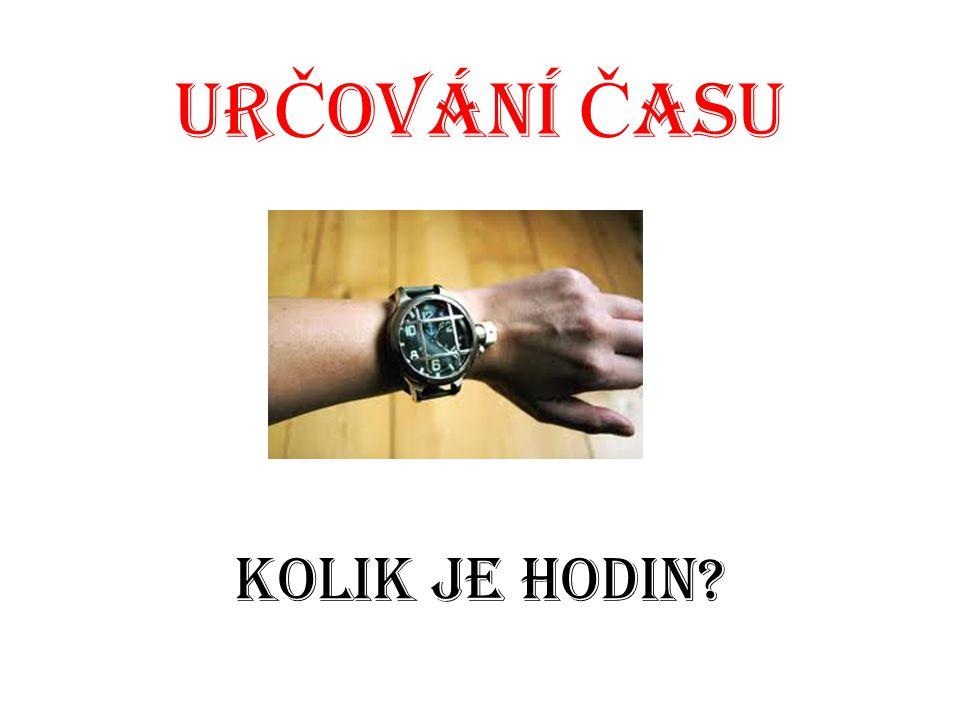 UR Č OVÁNÍ Č ASU Kolik je hodin?