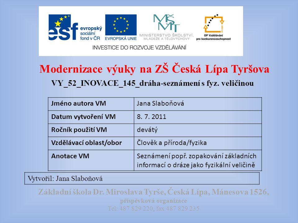 Modernizace výuky na ZŠ Česká Lípa Tyršova VY_52_INOVACE_177_rychlost-křížovka Vytvořil: Jana Slaboňová Základní škola Dr.