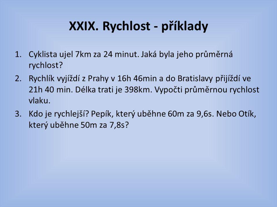 XXIX.Rychlost - příklady 1.Cyklista ujel 7km za 24 minut.