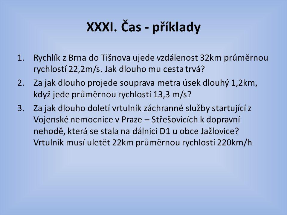 XXXI.Čas - příklady 1.Rychlík z Brna do Tišnova ujede vzdálenost 32km průměrnou rychlostí 22,2m/s.
