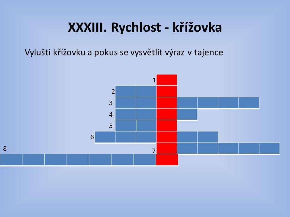 XXXIII. Rychlost - křížovka Vylušti křížovku a pokus se vysvětlit výraz v tajence 1 2 3 4 5 6 7 8