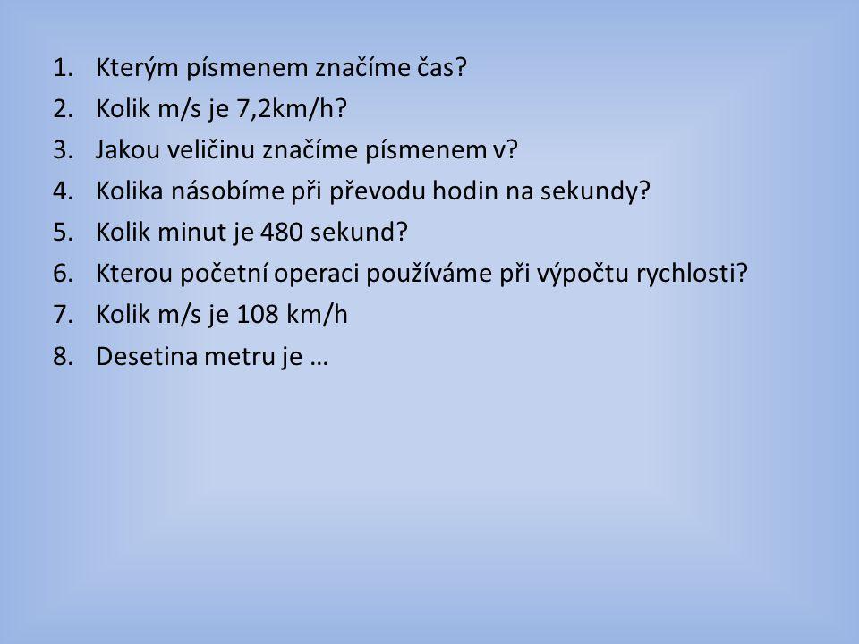 1.Kterým písmenem značíme čas.2.Kolik m/s je 7,2km/h.