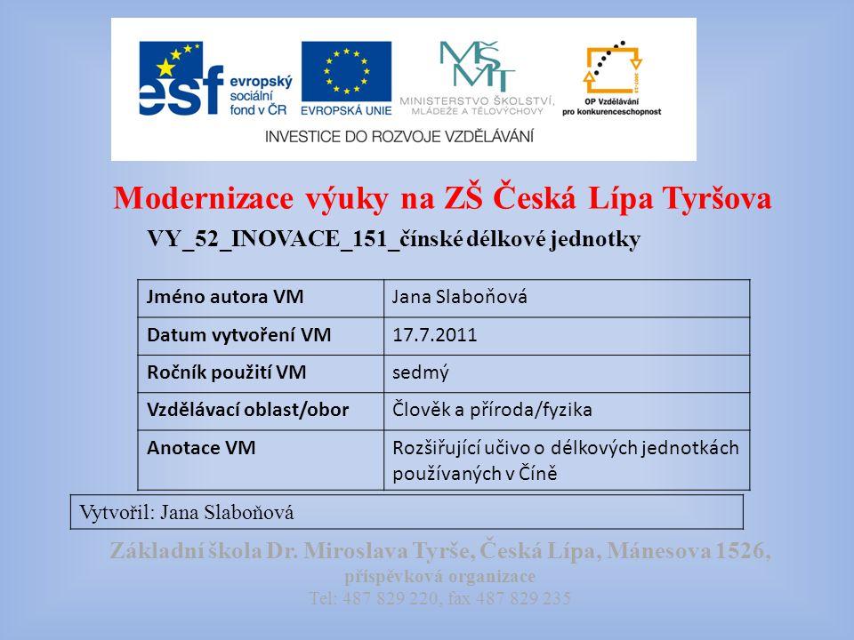 Modernizace výuky na ZŠ Česká Lípa Tyršova VY_52_INOVACE_151_čínské délkové jednotky Vytvořil: Jana Slaboňová Základní škola Dr.