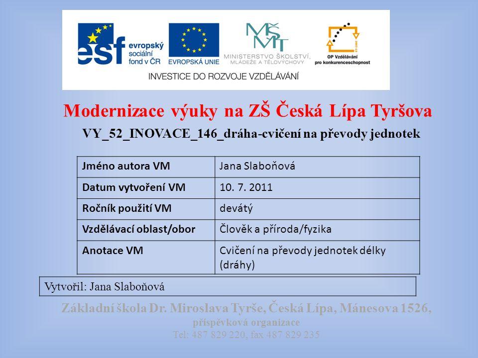 Modernizace výuky na ZŠ Česká Lípa Tyršova VY_52_INOVACE_172_rychlost-výpočet Vytvořil: Jana Slaboňová Základní škola Dr.