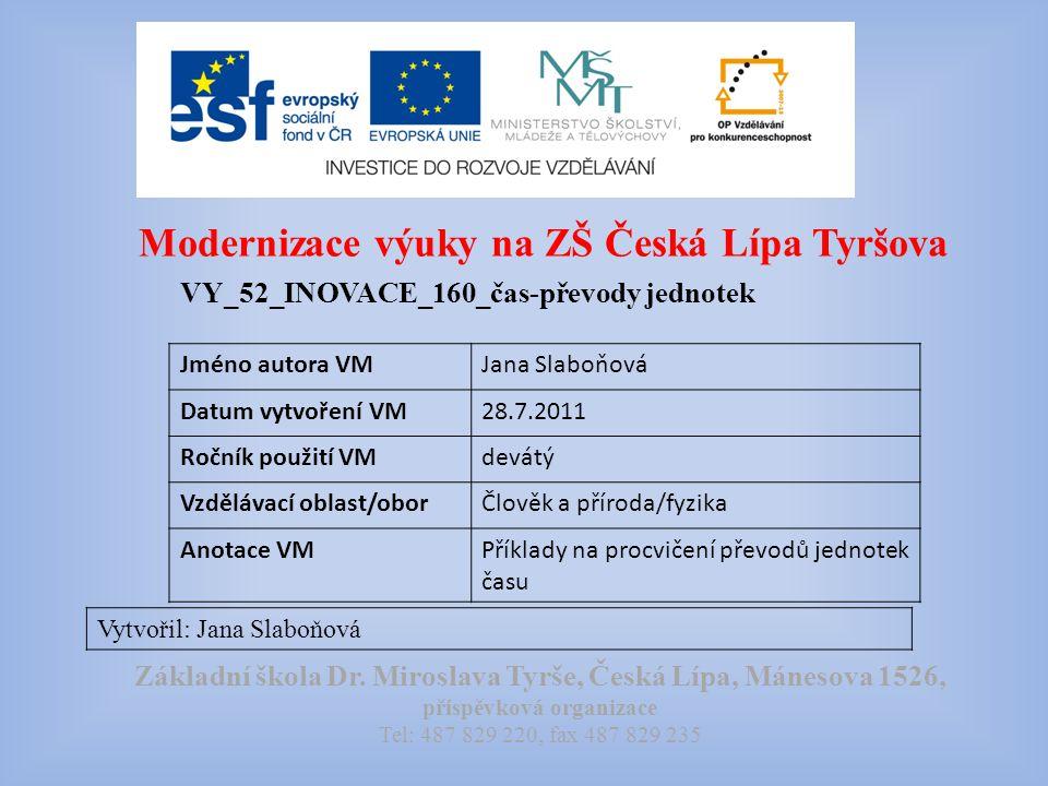 Modernizace výuky na ZŠ Česká Lípa Tyršova VY_52_INOVACE_160_čas-převody jednotek Vytvořil: Jana Slaboňová Základní škola Dr.