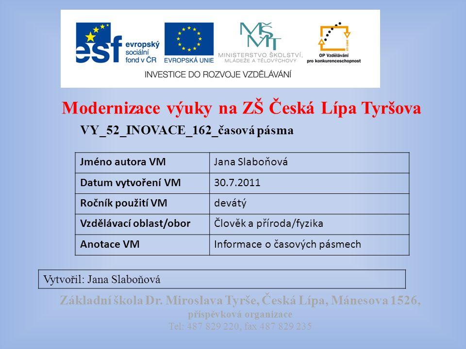 Modernizace výuky na ZŠ Česká Lípa Tyršova VY_52_INOVACE_162_časová pásma Vytvořil: Jana Slaboňová Základní škola Dr.