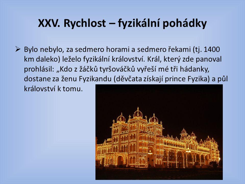 XXV.Rychlost – fyzikální pohádky  Bylo nebylo, za sedmero horami a sedmero řekami (tj.