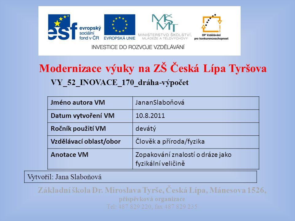 Modernizace výuky na ZŠ Česká Lípa Tyršova VY_52_INOVACE_170_dráha-výpočet Vytvořil: Jana Slaboňová Základní škola Dr.