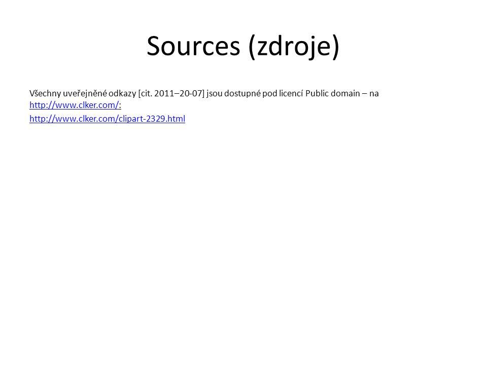 Sources (zdroje) Všechny uveřejněné odkazy [cit. 2011–20-07] jsou dostupné pod licencí Public domain – na http://www.clker.com/: http://www.clker.com/