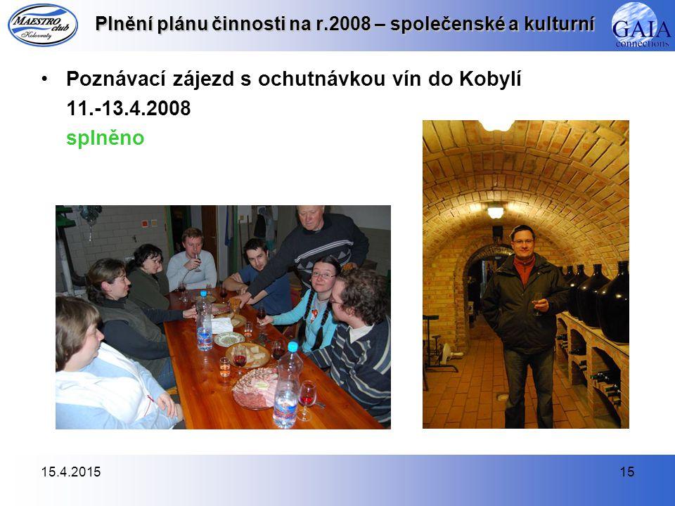 15.4.201515 Plnění plánu činnosti na r.2008 – společenské a kulturní Poznávací zájezd s ochutnávkou vín do Kobylí 11.-13.4.2008 splněno