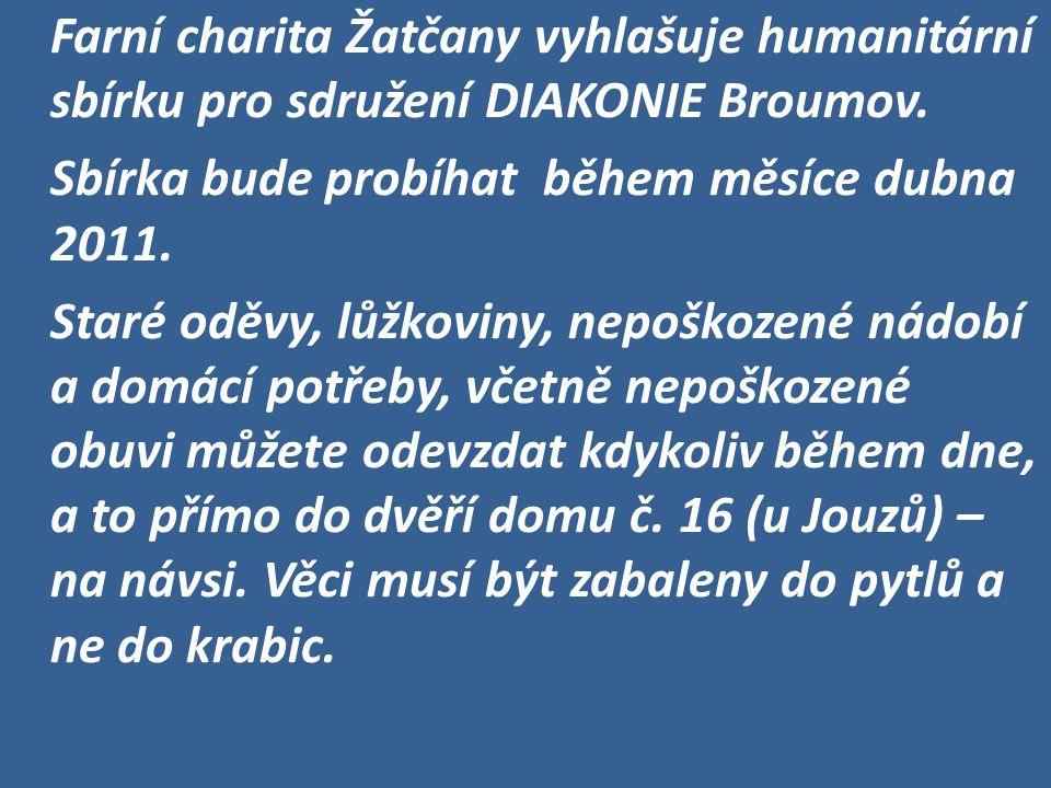 Farní charita Žatčany vyhlašuje humanitární sbírku pro sdružení DIAKONIE Broumov. Sbírka bude probíhat během měsíce dubna 2011. Staré oděvy, lůžkoviny