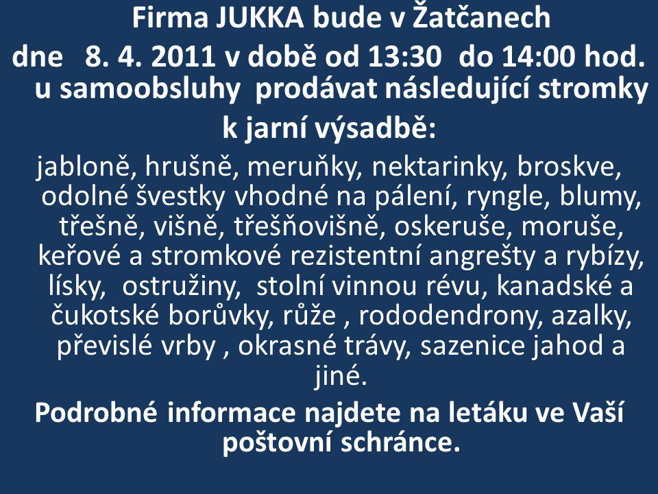 Firma JUKKA bude v Žatčanech dne 8. 4. 2011 v době od 13:30 do 14:00 hod. u samoobsluhy prodávat následující stromky k jarní výsadbě: jabloně, hrušně,