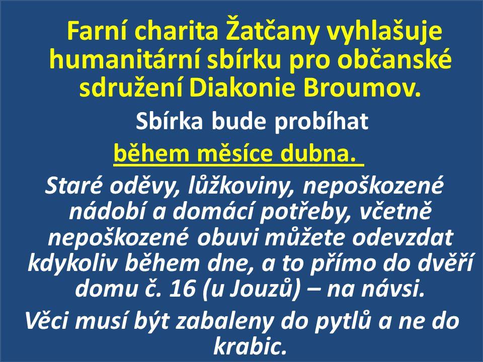 Farní charita Žatčany vyhlašuje humanitární sbírku pro občanské sdružení Diakonie Broumov. Sbírka bude probíhat během měsíce dubna. Staré oděvy, lůžko