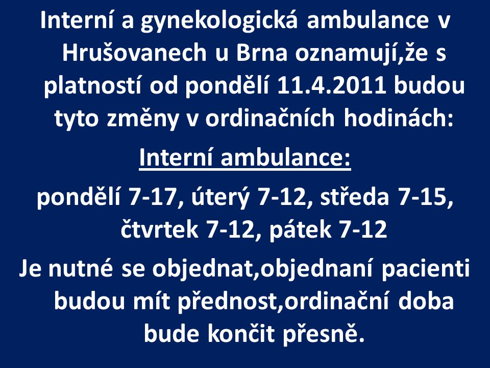 Gynekologická ambulance: pondělí 7-12,úterý 7-15, středa 7-12, čtvrtek 7-17, pátek 7-12.