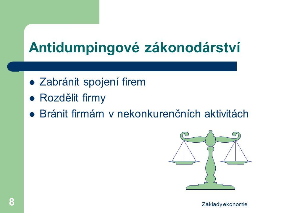 Základy ekonomie 8 Antidumpingové zákonodárství Zabránit spojení firem Rozdělit firmy Bránit firmám v nekonkurenčních aktivitách